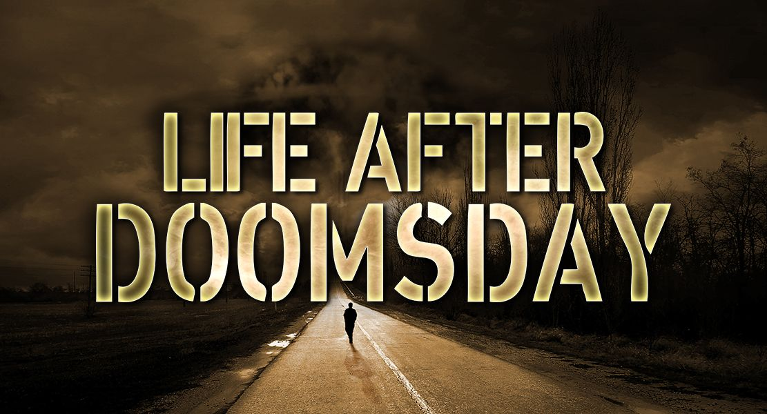 Life After Doomsday: An Accurate Expectation Of What Is To Come…
