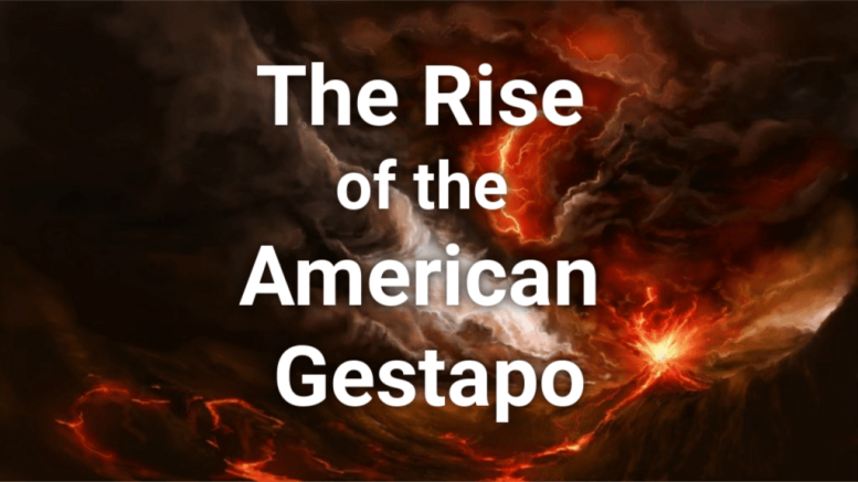 The Rise of the American Gestapo: Has It Already Happened?